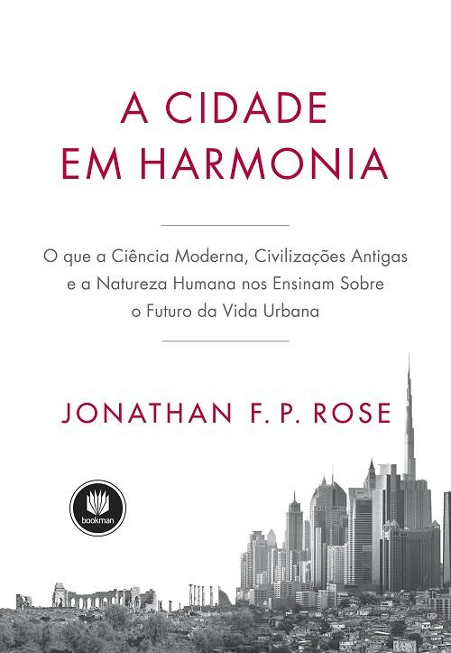 Edição da Bookman lançado em 2019 A Cidade em Harmonia, de Jonathan F.P. Rose